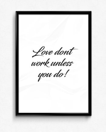 Love dont work unless you do kärleksposter