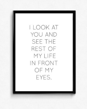 I look at you and I see the rest of my life in front of my eyes poster