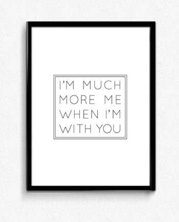 I'm much more me when I'm with you poster