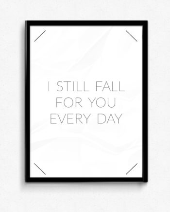 I still fall for you every day