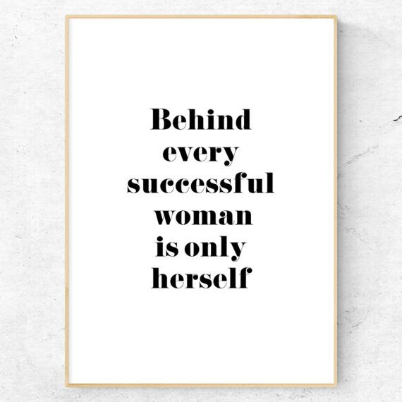 Behind every succesful woman is only herself poster tavla feminism