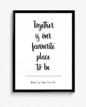 Together is our favorite place to be poster
