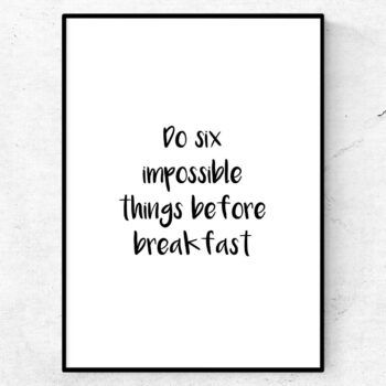 Do six impossible things before breakfast poster