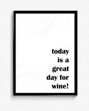 today is a great day for wine