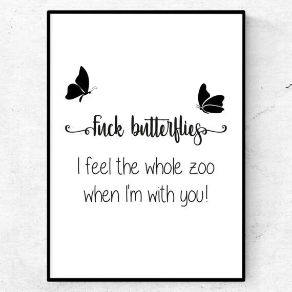 Fuck butterflies, I feel the whole zoo when I'm with you poster tavla citat