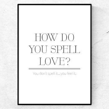 How do you spell love? You don't spell it... you feel it poster