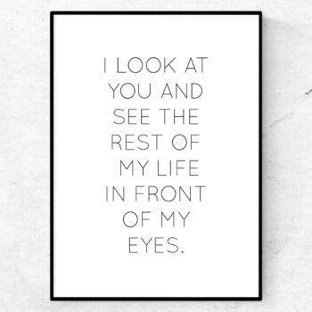 I look at you and I see the rest of my life in front of my eyes poster kärlek citat tavla