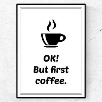 OK But first coffee poster