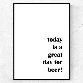 today is a great day for beer poster