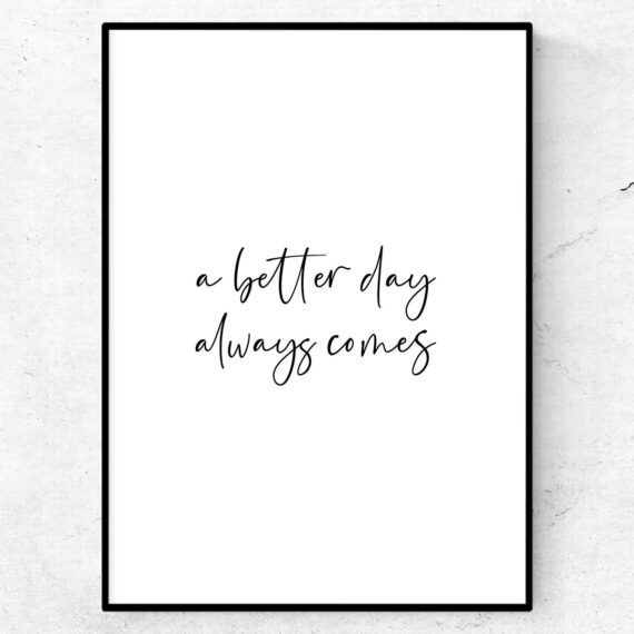 A better day always comes poster citat motivation