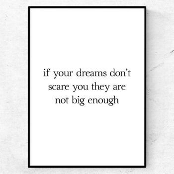 If your dreams don't scare you they are not big enough poster
