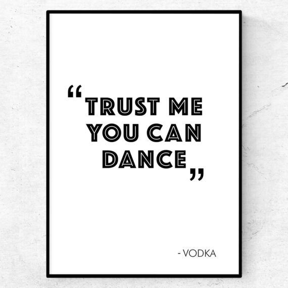 Trust me, you can dance - vodka. Poster
